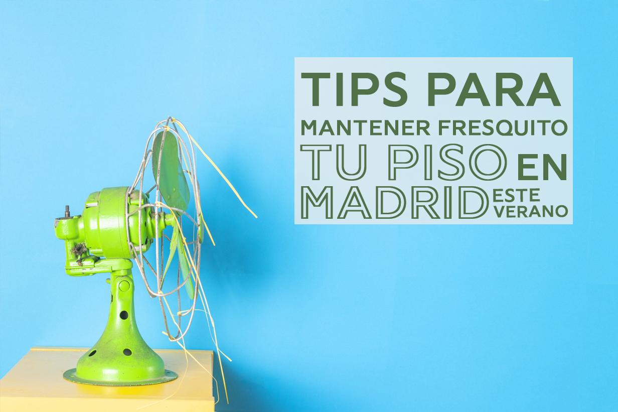 Tips para mantener fresquito tu piso en Madrid este verano